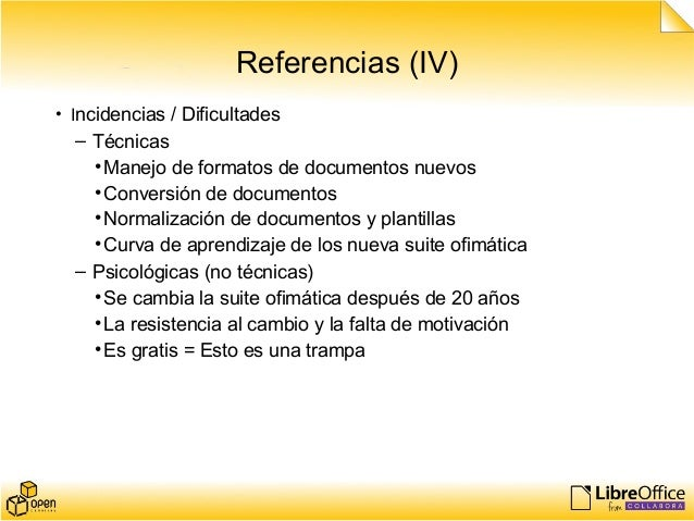 Referencias (IV) • Incidencias / Dificultades – Técnicas •Manejo de formatos de documentos nuevos •Conversión de documento...