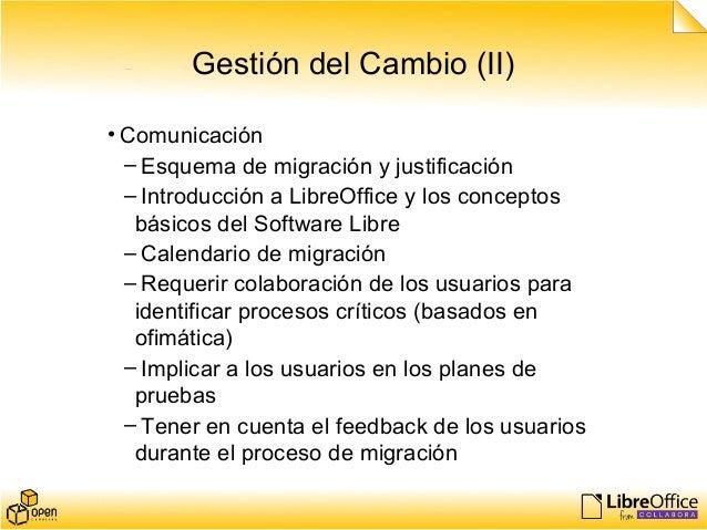 Gestión del Cambio (II) • Comunicación – Esquema de migración y justificación – Introducción a LibreOffice y los conceptos...