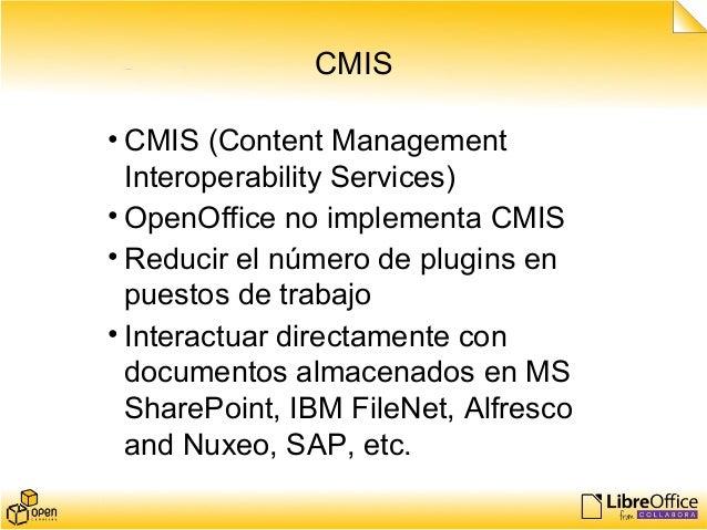 CMIS • CMIS (Content Management Interoperability Services) • OpenOffice no implementa CMIS • Reducir el número de plugins ...