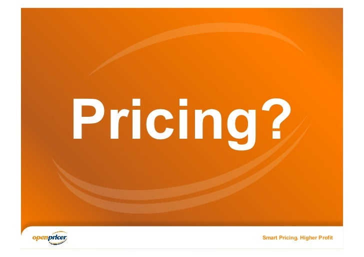 Pricing?      Smart Pricing. Higher Profit