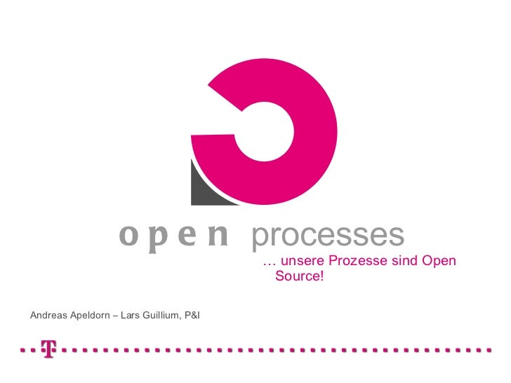 Andreas Apeldorn – Lars Guillium, P&I open  processes …  unsere Prozesse sind Open Source!