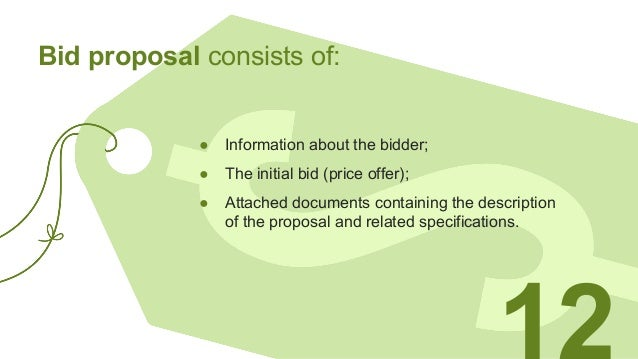 Bid proposal consists of: ● Information about the bidder; ● The initial bid (price offer); ● Attached documents containing...