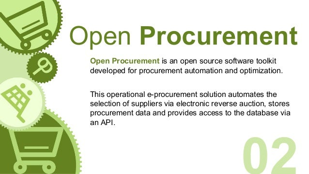 Open Procurement Open Procurement is an open source software toolkit developed for procurement automation and optimization...