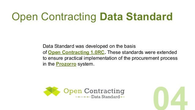 Open Contracting Data Standard Data Standard was developed on the basis of Open Contracting 1.0RC. These standards were ex...