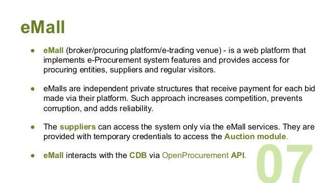 eMall ● eMall (broker/procuring platform/e-trading venue) - is a web platform that implements e-Procurement system feature...