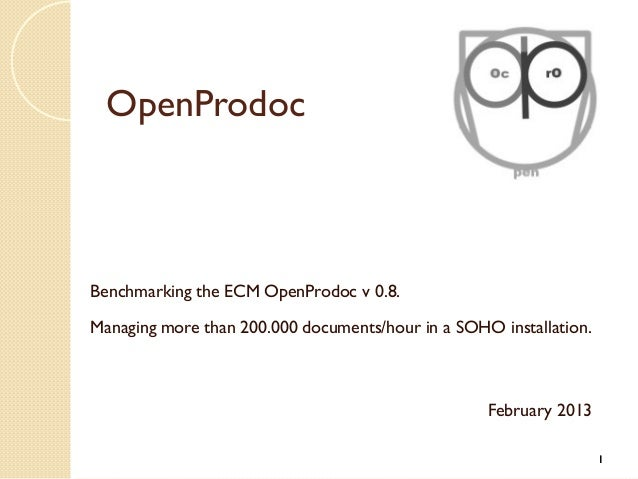 OpenProdocBenchmarking the ECM OpenProdoc v 0.8.Managing more than 200.000 documents/hour in a SOHO installation.         ...