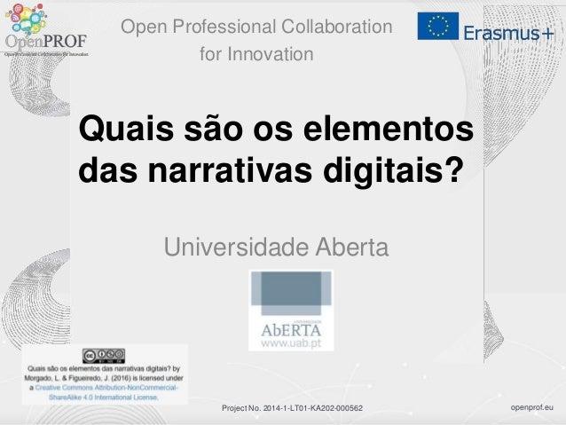 openprof.euProject No. 2014-1-LT01-KA202-000562 Quais são os elementos das narrativas digitais? Universidade Aberta Open P...