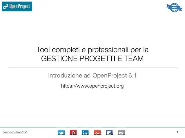 dariocarotenuto.it Tool completi e professionali per la GESTIONE PROGETTI E TEAM Introduzione ad OpenProject 6.1 1 https:/...