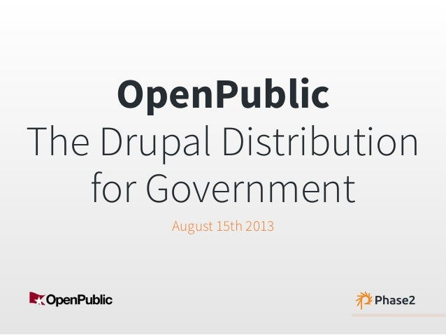 OpenPublic The Drupal Distribution for Government August 15th 2013
