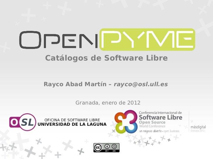 Catálogos de Software LibreRayco Abad Martín – rayco@osl.ull.es         Granada, enero de 2012