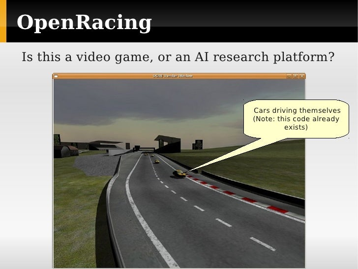 OpenRacing Is this a video game, or an AI research platform?                                        Cars driving themselve...