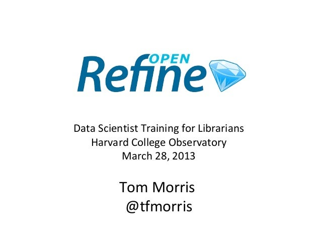 Data Scientist Training for Librarians   Harvard College Observatory          March 28, 2013          Tom Morris          ...