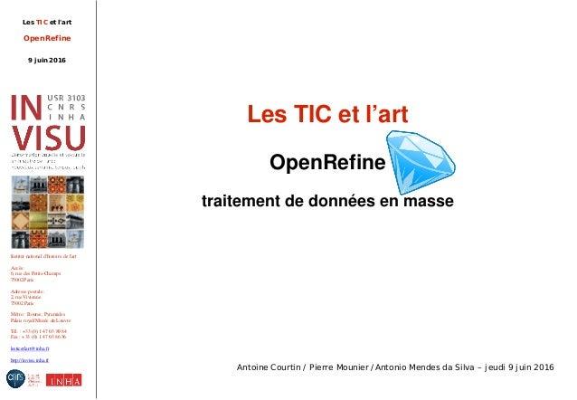 Les TIC et l'art OpenRefine 9 juin 2016 Institut national d'histoire de l'art Accès: 6, rue des Petits-Champs 75002Paris A...