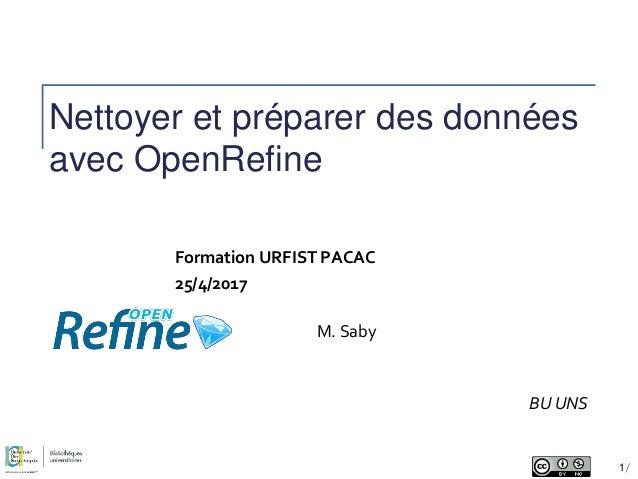 Nettoyer et préparer des données avec OpenRefine BU UNS Formation URFIST PACAC 25/4/2017 M. Saby 1/