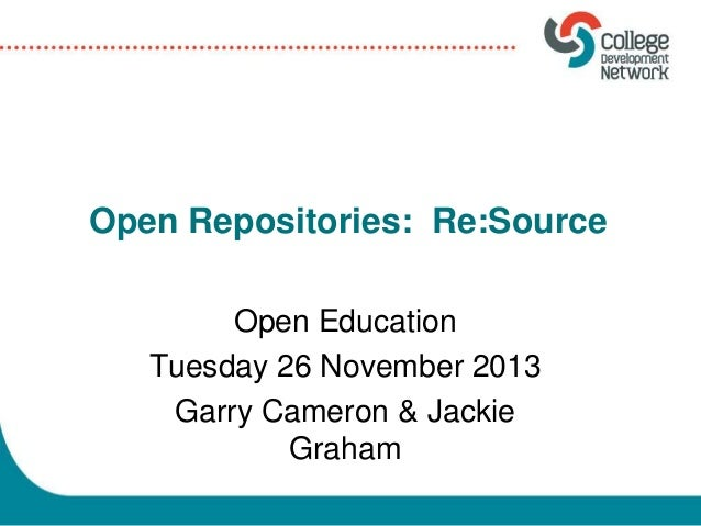 Open Repositories: Re:Source Open Education Tuesday 26 November 2013 Garry Cameron & Jackie Graham