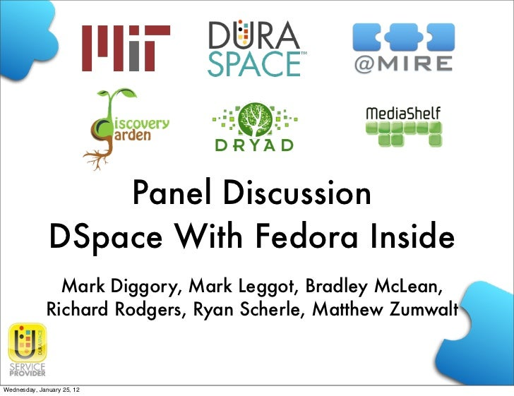 Panel Discussion              DSpace With Fedora Inside               Mark Diggory, Mark Leggot, Bradley McLean,          ...