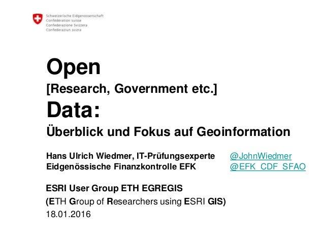 Open [Research, Government etc.] Data: Überblick und Fokus auf Geoinformation Hans Ulrich Wiedmer, IT-Prüfungsexperte @Joh...