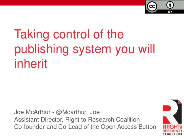 Joe McArthur - @Mcarthur_Joe Assistant Director, Right to Research Coalition Co-founder and Co-Lead of the Open Access But...