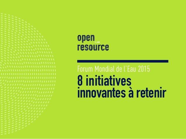 Forum Mondial de l'Eau 2015 8 initiatives innovantes à retenir