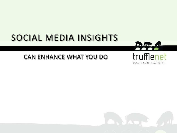 SOCIAL MEDIA INSIGHTS  CAN ENHANCE WHAT YOU DO