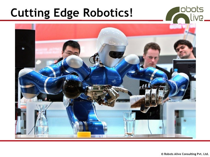 Cutting Edge Robotics!                              © Robots Alive Consulting Pvt. Ltd.