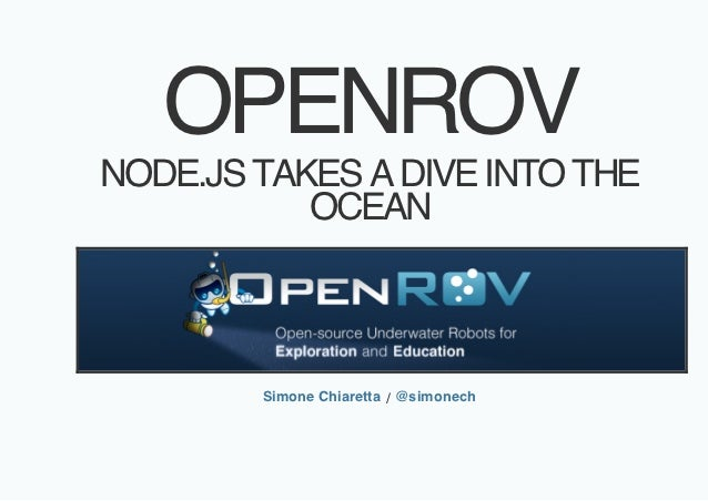OPENROVNODE.JS TAKES A DIVE INTO THE           OCEAN        Simone Chiaretta / @simonech