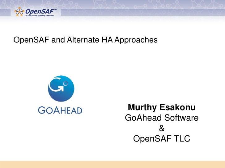 OpenSAF and Alternate HA Approaches                           Murthy Esakonu                           GoAhead Software   ...