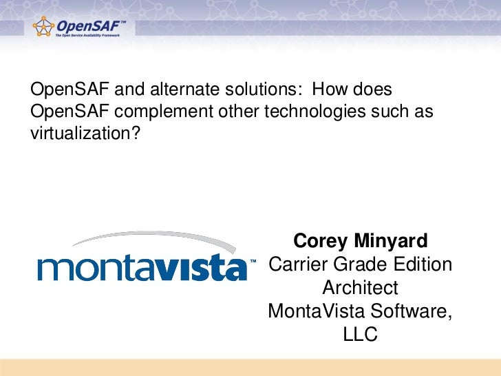 OpenSAF and alternate solutions: How doesOpenSAF complement other technologies such asvirtualization?                     ...