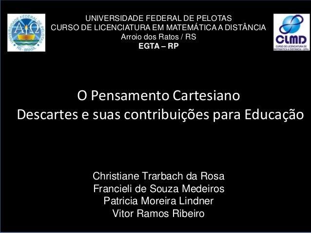UNIVERSIDADE FEDERAL DE PELOTAS CURSO DE LICENCIATURA EM MATEMÁTICA A DISTÂNCIA Arroio dos Ratos / RS EGTA – RP O Pensamen...