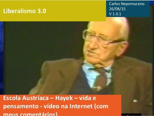 Liberalismo 3.0 Escola Austríaca – Hayek – vida e pensamento - vídeo na Internet (com Carlos Nepomuceno 26/08/15 V 1.0.1