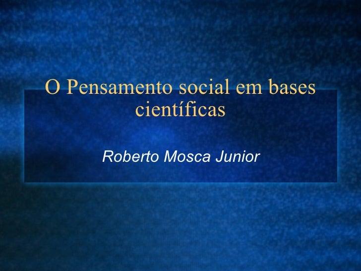 O Pensamento social em bases científicas Roberto Mosca Junior