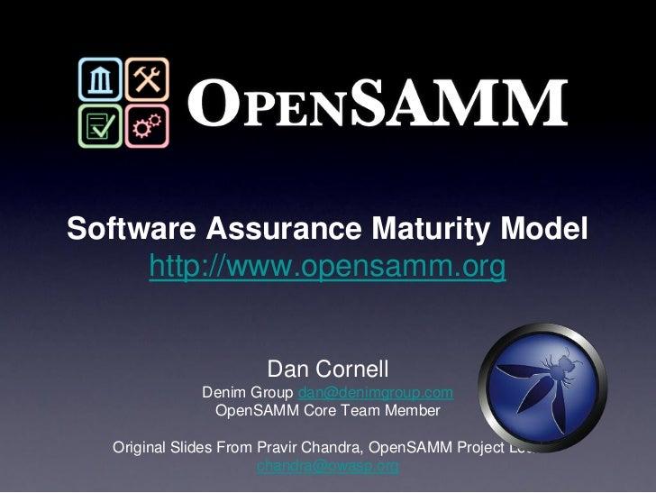 Software Assurance Maturity Model      http://www.opensamm.org                         Dan Cornell               Denim Gro...