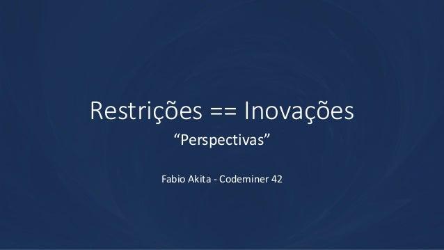 """Restrições == Inovações """"Perspectivas"""" Fabio Akita - Codeminer 42"""