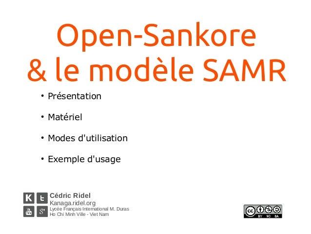 Open-Sankore & le modèle SAMR● Présentation ● Matériel ● Modes d'utilisation ● Exemple d'usage Cédric Ridel Kanaga.ridel.o...