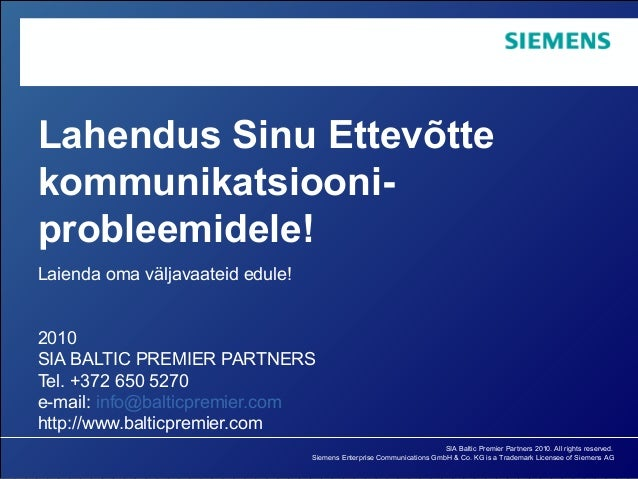 SIA Baltic Premier Partners 2010. All rights reserved. Siemens Enterprise Communications GmbH & Co. KG is a Trademark Lice...