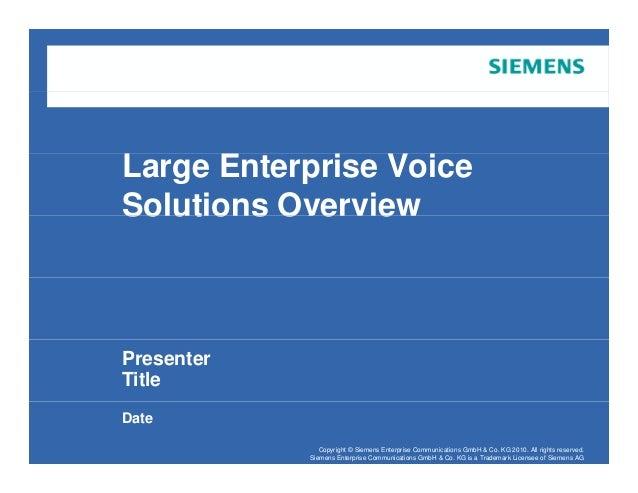 Large Enterprise Voice Solutions OverviewSolutions Overview Presenter Title Copyright © Siemens Enterprise Communications ...