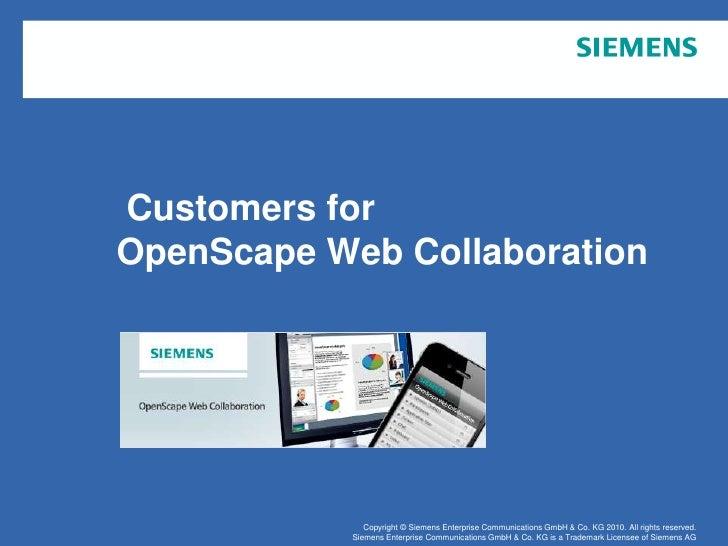 Customers for                OpenScape Web CollaborationNovember 2010                 Copyright © Siemens Enterprise Commu...