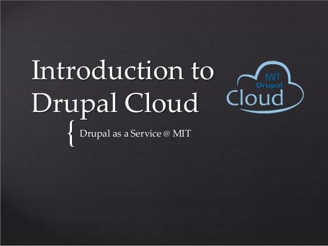 Introduction toDrupal Cloud  {   Drupal as a Service @ MIT