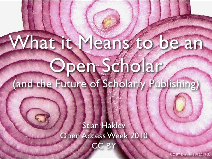 What it Means to be an    Open Scholar (and the Future of Scholarly Publishing)                  StianHåklev           Op...
