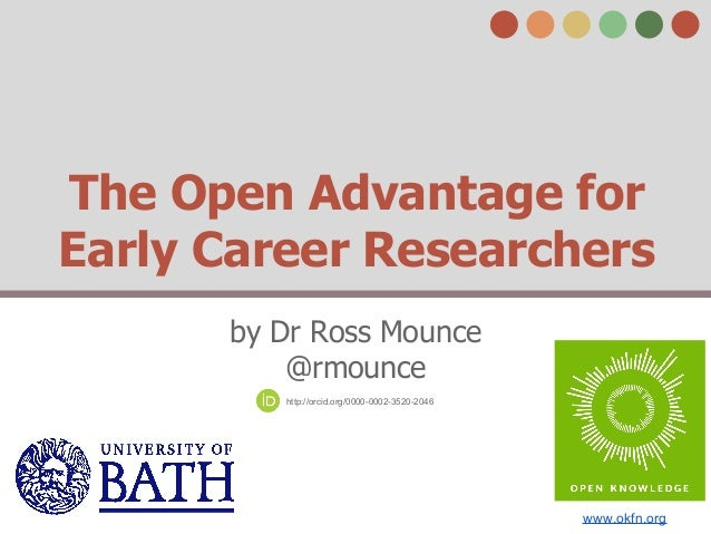 The Open Advantage for  Early Career Researchers  by Dr Ross Mounce  @rmounce  http://orcid.org/0000-0002-3520-2046  www.o...