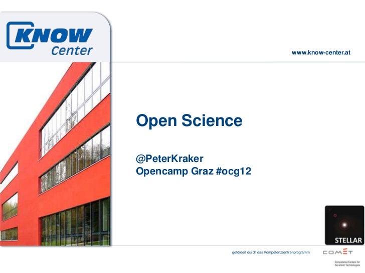 www.know-center.atOpen Science@PeterKrakerOpencamp Graz #ocg12                gefördert durch das Kompetenzzentrenprogramm