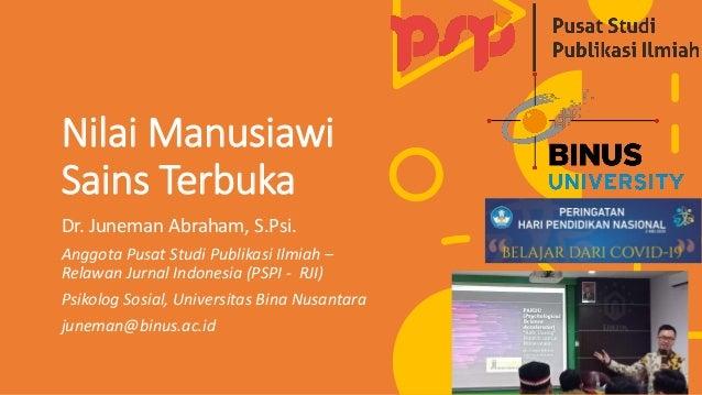 Nilai Manusiawi Sains Terbuka Dr. Juneman Abraham, S.Psi. Anggota Pusat Studi Publikasi Ilmiah – Relawan Jurnal Indonesia ...