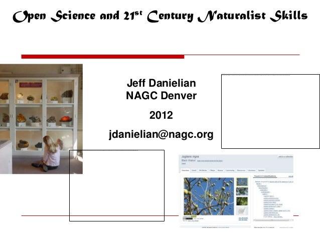 Open Science and 21st Century Naturalist Skills                  Jeff Danielian                  NAGC Denver              ...