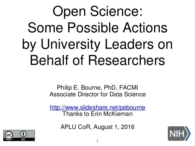 Open Science: Some Possible Actions by University Leaders on Behalf of Researchers Philip E. Bourne, PhD, FACMI Associate ...