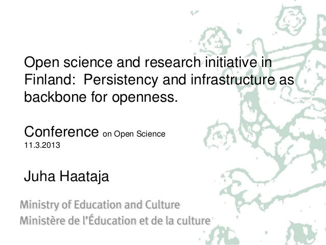 Open science and research initiative in Finland: Persistency and infrastructure as backbone for openness. Conference on Op...