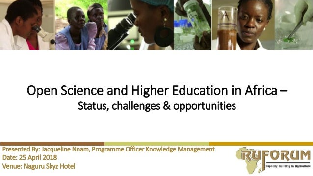 Open Science and Higher Education in Africa – Status, challenges & opportunities Presented By: Jacqueline Nnam, Programme ...