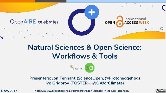 Natural Sciences & Open Science: Workflows & Tools Presenters: Jon Tennant (ScienceOpen, @Protohedgehog) Ivo Grigorov (FOS...