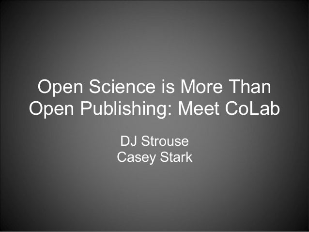Open Science is More Than Open Publishing: Meet CoLab DJ Strouse Casey Stark