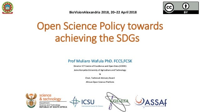 Open Science Policy towards achieving the SDGs Prof Muliaro Wafula PhD. FCCS,FCSK Director ICT Centre of Excellence and Op...