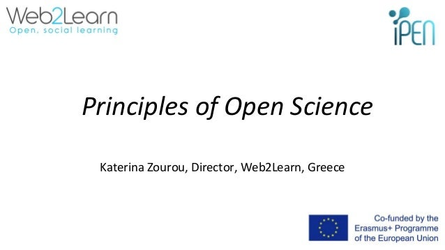 Principles of Open Science Katerina Zourou, Director, Web2Learn, Greece